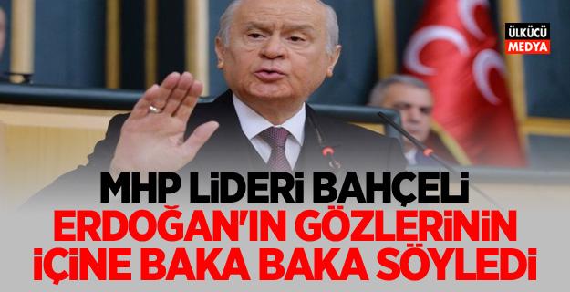 Devlet Bahçeli: Erdoğan'ın Gözlerinin içine baka baka söyledi
