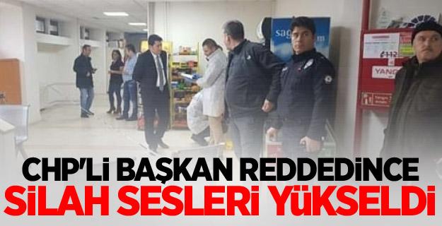 CHP'li Başkan reddedince, silah sesleri yükseldi