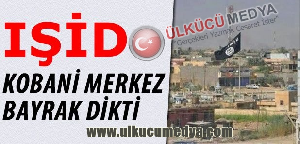 IŞİD Kobani Merkez'e Bayrak Dikti !