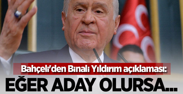 BAHÇELİ'DEN YILDIRIM AÇIKLAMASI: ADAY OLURSA...