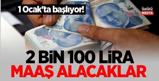 1 Ocak'ta başlıyor! 2 bin 100 lira maaş alacaklar