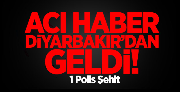Acı Haber Diyarbakır'dan geldi! 1 Polisimiz Şehit