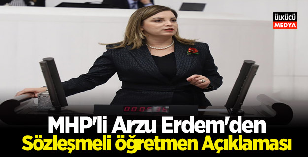 MHP'li Arzu Erdem'den sözleşmeli öğretmen Açıklaması