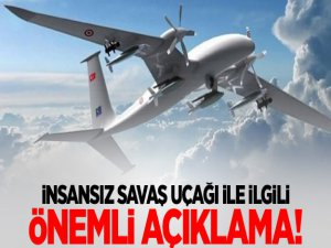 İnsansız Savaş Uçağı İle İlgili Önemli Açıklama!