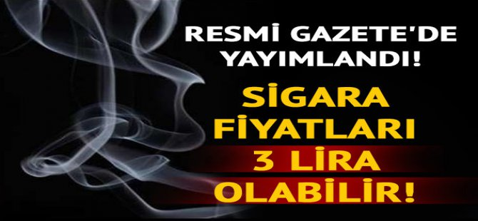 Sigara fiyatı 2019'da 3 lira olabilir! Resmi Gazete'de yayımlandı