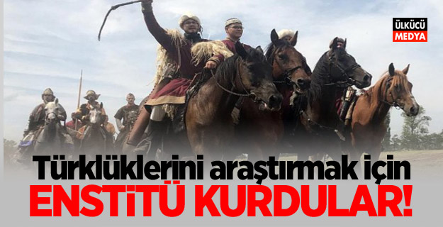 Türklüklerini araştırmak için enstitü kurdular!