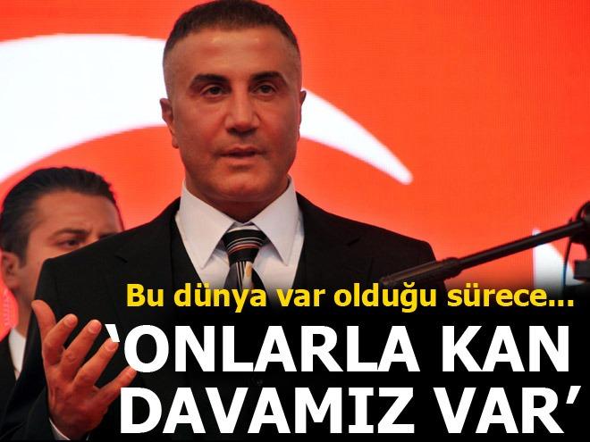 Sedat Peker: Bu dünya var olduğu sürece onlarla kan davamız var