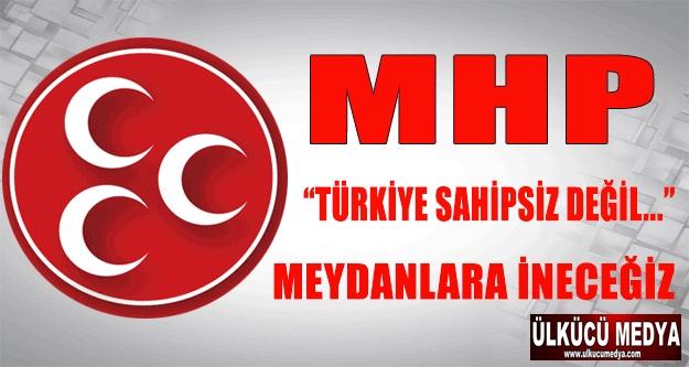 MHP TÜRKİYE SAHİPSİZ DEĞİL !