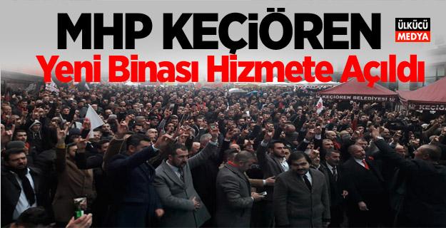 MHP Keçiören Yeni Binası Hizmete Açıldı