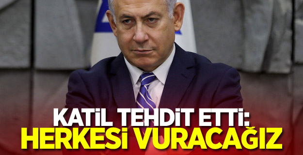 Netanyahu tehdit etti: Herkesi vuracağız
