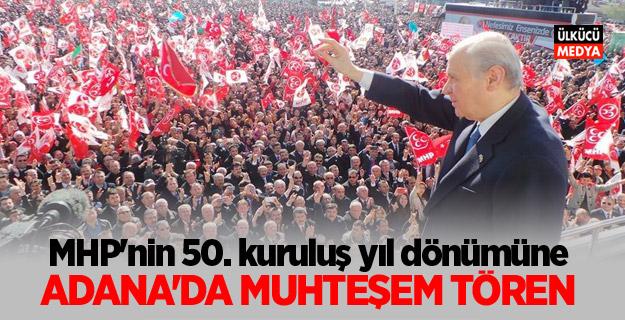 MHP'nin 50. kuruluş yıl dönümüne Adana'da muhteşem tören