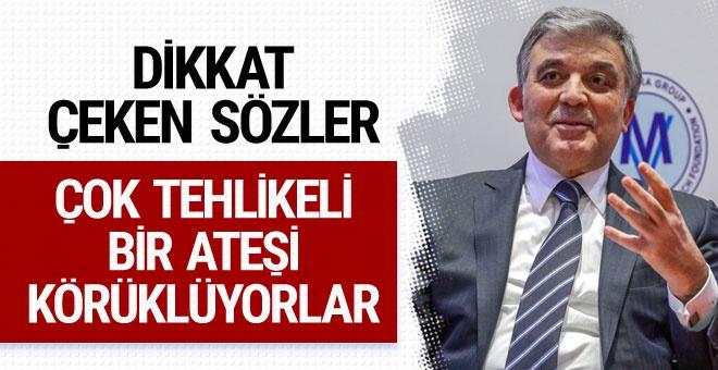 Abdullah Gül'den çarpıcı sözler! Çok tehlikeli bir ateşi körüklüyorlar