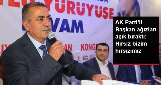 AK Parti İlçe Başkanı'ndan Skandal Sözler: Hırsız Bizim Hırsızımız
