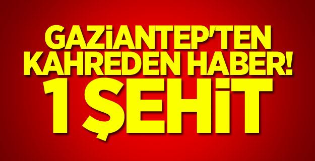 Gaziantep'ten kahreden haber! 1 şehit
