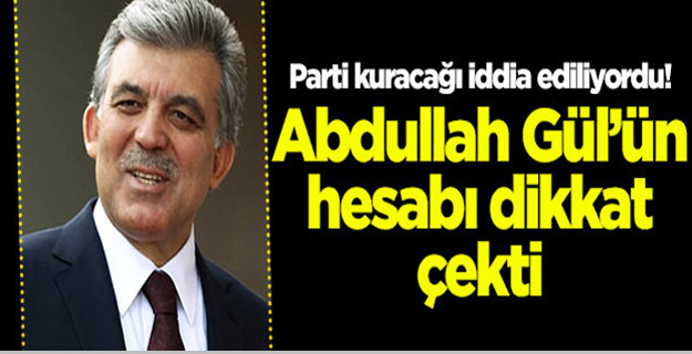 Abdullah Gül'ün hesabı dikkat çekti