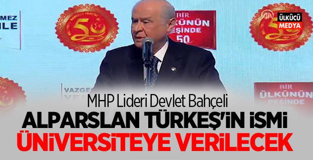 Devlet Bahçeli: 'Türkeş'in ismi üniversiteye verilecek