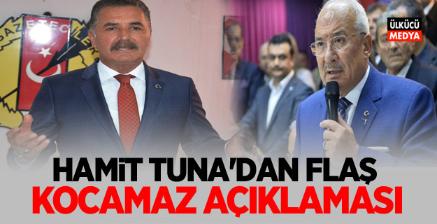Hamit Tuna'dan flaş Kocamaz açıklaması