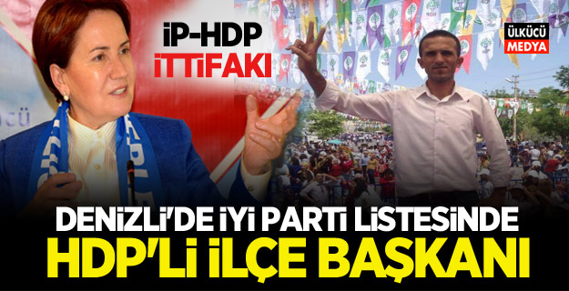 Denizli'de İYİ Parti Listesinde HDP İlçe başkanı