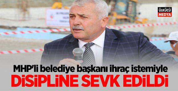 MHP'li belediye başkanı ihraç istemiyle disipline sevk edildi!