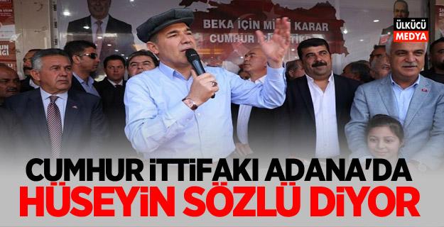 Cumhur ittifakı Adana'da Hüseyin Sözlü Diyor