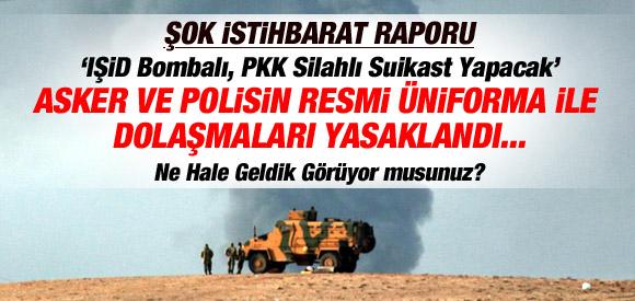 IŞİD VE PKK İLE İLGİLİ ŞOK İSTİHBARAT RAPORU?