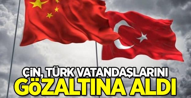 Çin, Türk vatandaşlarını gözaltına aldı
