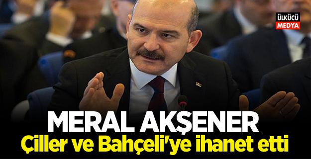 """Süleyman Soylu """"Meral Akşener, Tansu Çiller ve Devlet Bahçeli'ye ihanet etti"""""""