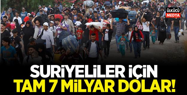 Suriyeliler için tam 7 milyar dolar!