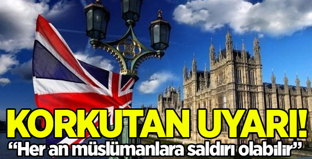 İngiltere'den 'Müslümanlara saldırı' uyarısı!