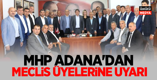 MHP Adana'dan Meclis Üyelerine Uyarı