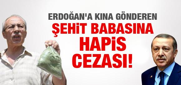 ERDOĞAN'A KINA GÖNDEREN ŞEHİT BABASINA HAPİS CEZASI !