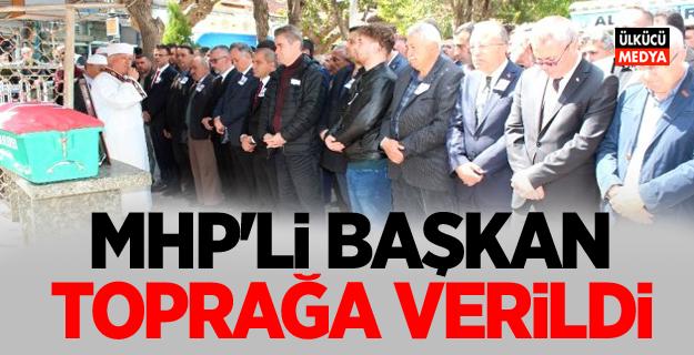 MHP'li Başkan Toprağa Verildi