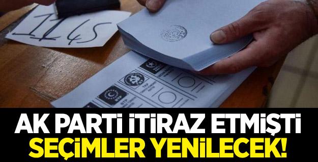 AK Parti itiraz etmişti, seçimler yenilecek!