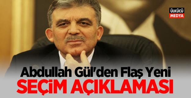Abdullah Gül'den flaş yeni seçim açıklaması...