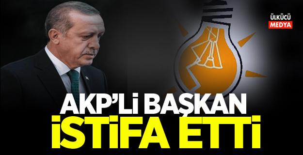 AKP İL BAŞKANI İSTİFA ETTİ
