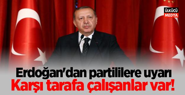 Erdoğan'dan partililere uyarı