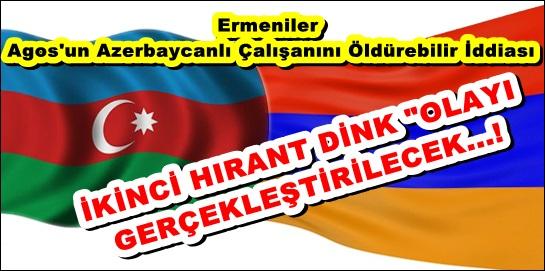 Ermeniler Agos'un Azerbaycanlı Çalışanını Öldürebilir İddiası
