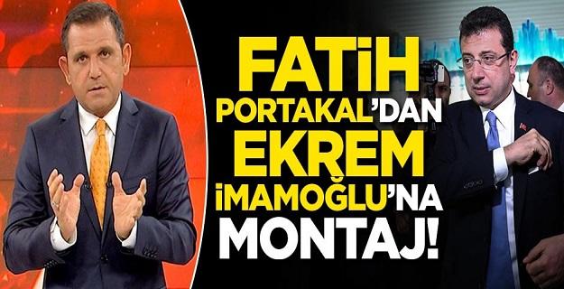 Fatih Portakal'dan Ekrem İmamoğlu'na montaj!