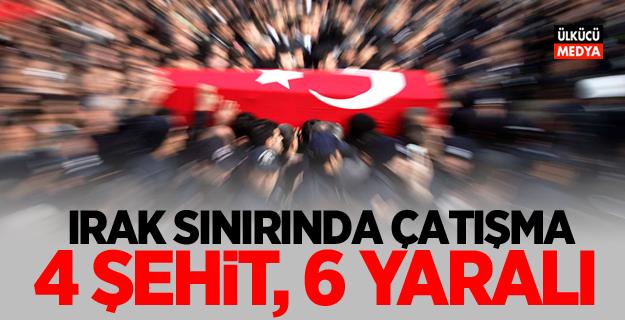 Türkiye-Irak sınırında çatışma: 4 şehit, 6 yaralı