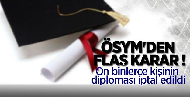 ÖSYM'den flaş karar! On binlerce kişinin diploması iptal edildi