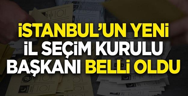 İstanbul'un yeni İl Seçim Kurulu Başkanı belli oldu
