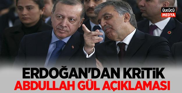 Erdoğan'dan Kritik Abdullah Gül açıklaması!