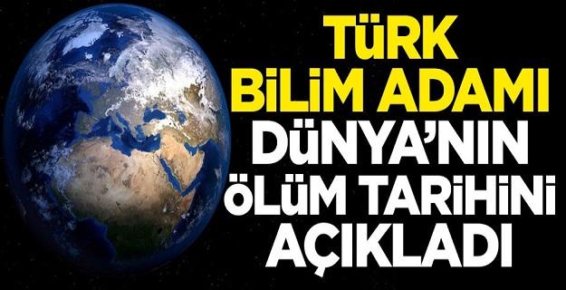 Türk bilim adamı, Dünya'nın ölüm tarihini açıkladı!