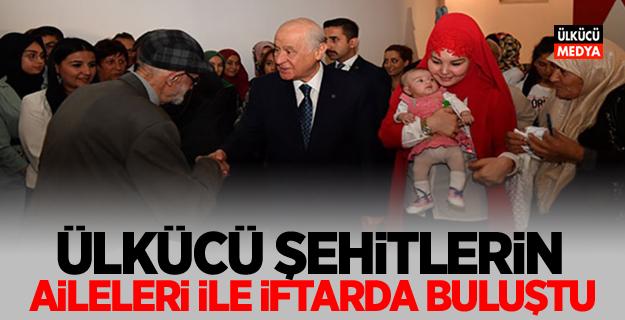 MHP Lideri Devlet Bahçeli, Ülkücü Şehitlerin Aileleri ile İftarda buluştu