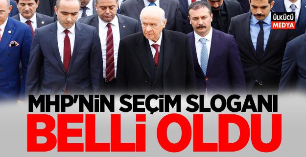 MHP'nin seçim sloganı belli oldu