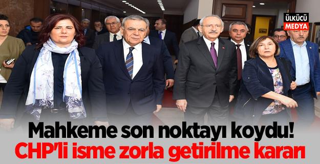 Mahkeme son noktayı koydu! CHP'li İsme zorla getirilme kararı