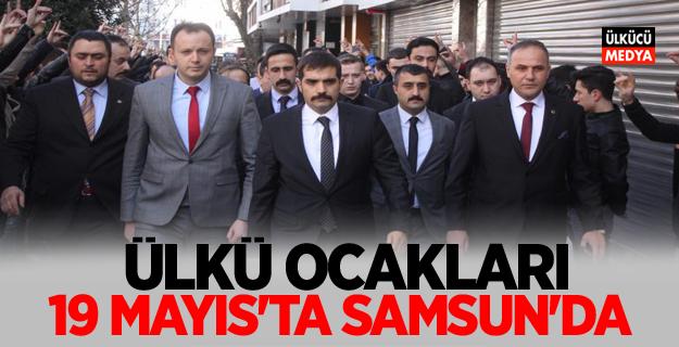 Ülkü Ocakları 19 Mayıs'ta Samsun'da