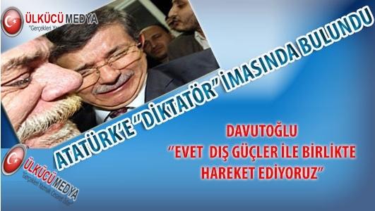 Davutoğlu'ndan Atatürk ve Türk Milleti'ne hakaret !