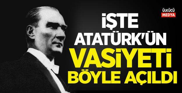 İşte Atatürk'ün vasiyeti böyle açıldı!