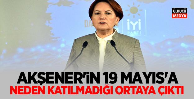 Akşener'in 19 Mayıs'a neden katılmadığı ortaya çıktı
